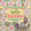 "Jelly Babies: Adorable Quilts From 2 1/2"" Strips From The Staff At That Patchwork Place®"
