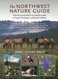 From winter whale watching to autumn seabirding, The Northwest Nature Guide offers more than 170 best bets for wildlife adventures throughout Oregon, Washington, and British Columbia—as well as your own backyard