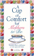 A Cup Of Comfort For Mothers To Be 9781605503769