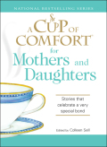 A Cup of Comfort for Mothers and Daughters 9781605503912