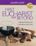 First Eucharist & Beyond Leader Guide 9781606741627