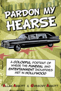 Even celebrities die—and he was the man who picked up the bodies! Allan Abbott ran the leading hearse, mortuary, and funeral services company in Hollywood and got an unprecedented glimpse of how celebrities really live and die