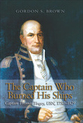The Captain Who Burned His Ships: Captain Thomas Tingey, USN, 1750-1829 9781612513980