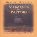 Moments for Pastors: Inspirational Illustrations That Will Comfort and Uplift the Shepherd 9781614581819