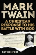 Mark Twain: A Christian Response to His Battle With God 9781614584209