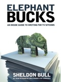 Elephant Bucks: An Insider's Guide To Writing For Tv Sitcoms