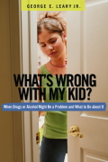 What's Wrong With My Kid?: When Drugs Or Alcohol Might Be A Problem And What To Do About It