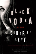 The stories in Black Vodka, by acclaimed author Deborah Levy, are perfectly formed worlds unto themselves, written in elegant yet economical prose