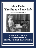 The Story of My Life, is Helen Keller's autobiography detailing her early life, especially her experiences with Anne Sullivan