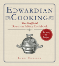 Edwardian Cooking: The Unofficial Downton Abbey Cookbook 9781628724004