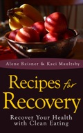 Recipes For Recovery: Recover Your Health with Clean Eating The Recipes for Recovery book features a distinctive diet that help people who are in recovery