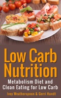 Low Carb Nutrition: Metabolism Diet and Clean Eating for Low Carb The Low Carb Nutrition book covers two distinctive diet plans the metabolism diet and the clean eating diet