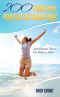 200 Powerful Positive Affirmations and 6 Simple Tips to Put Them to Work (For YOU!) 9781632877062
