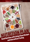 The Nutrition Plan: Good Nutrition with Eating Clean Recipes and Intermittent Fasting features the eating clean diet and the intermittent fasting diet plan