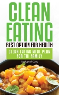 """Clean Eating: Best Option for Health"""" is a text written by an author that learned that a clean eating diet was something that should be adhered to promote health and longevity"""