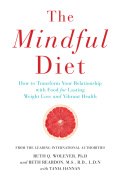 The Mindful Diet: How to Transform Your Relationship to Food for Lasting Weight Loss and Vibrant Health 9781782396505
