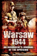 Warsaw 1944: An Insurgent's Journal Of The Uprising