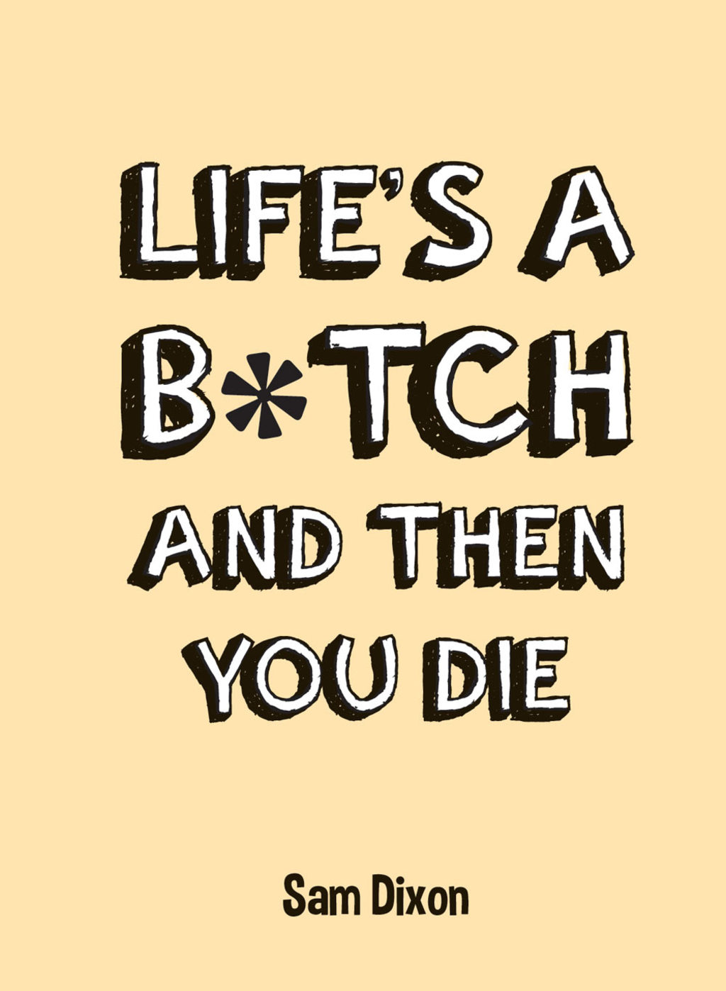 Life's a B*tch and Then You Die (ebook) eBooks