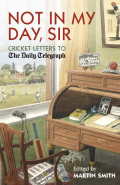 Not In My Day Sir: Cricketing Letters To The Daily Telegraph