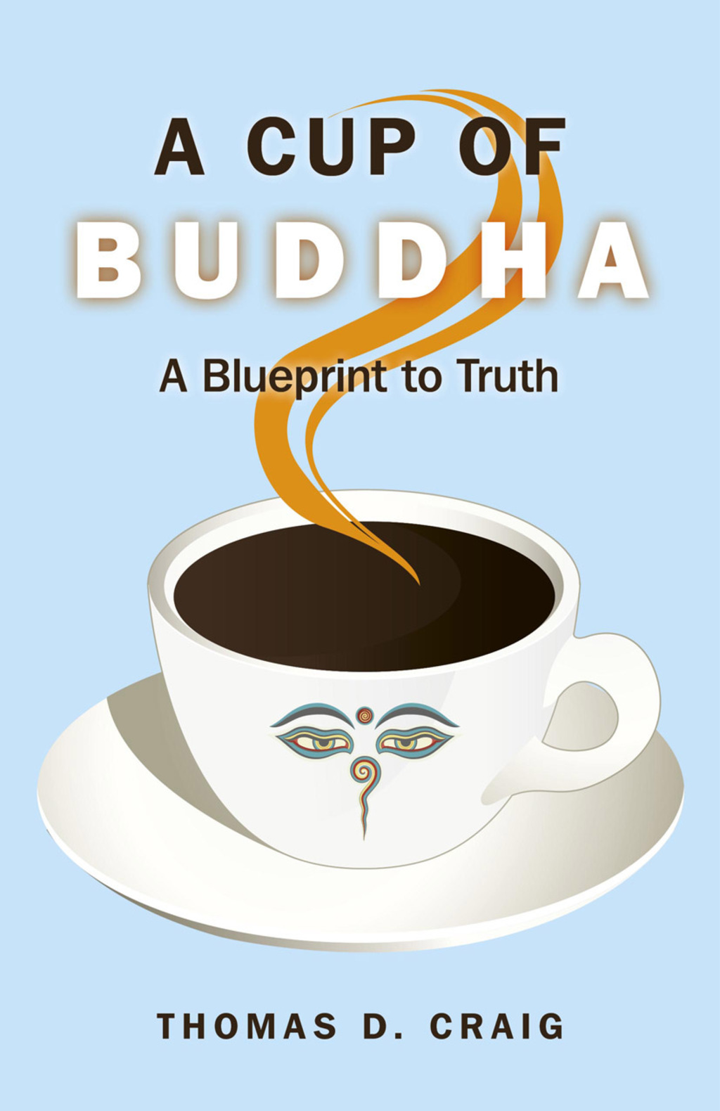 A Cup of Buddha: A Blueprint to Truth (ebook) eBooks