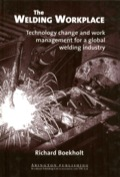 The Welding Workplace: Technology Change and Work Management for a Global Welding Industry 9781855734456