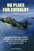 No Place For Chivalry: Raf Night Fighters Defend The East Of England Against The German Air Force In Two World Wars