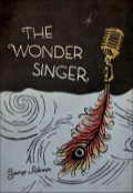 The Wonder Singer is an operatic literary caper about one young writer's manic ambition