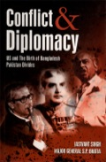 Conflict and Diplomacy: East Pakistan Becomes Bangladesh delineates East Bengal's long, complicated, and agonising journey from being an integral part of India to East Pakistan, finally to Bangladesh