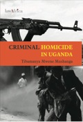 Criminal Homicide In Uganda: A Sociological Study Of Violent Deaths In Ankole,kigezi And Toro Districts Of Western Uganda