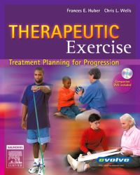 Therapeutic Exercise: Treatment Planning for Progression              by             Frances E. Huber, Chris L. Wells