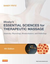 Mosby's Essential Sciences for Therapeutic Massage: Anatomy, Physiology, Biomechanics, and Pathology              by             Sandy Fritz