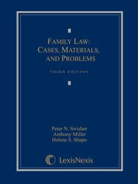 Family Law: Cases, Materials and Problems              by             Swisher, Peter N.; Miller, H. Anthony; Shapo, Helene S.