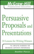Persuasive Proposals and Presentations : 24 Lessons for Writing Winners