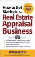 How to Get Started in the Real Estate Appraisal Business 9780071487078