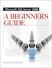 MICROSOFT SQL SERVER 2008 A BEGINNER'S GUIDE 4/E              by             Dusan Petkovic