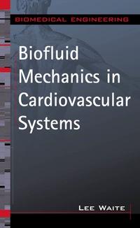 Biofluid Mechanics in Cardiovascular Systems              by             Lee Waite