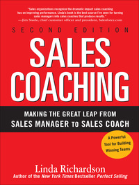 Sales Coaching: Making the Great Leap from Sales Manager to Sales Coach              by             Linda Richardson