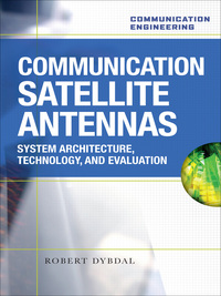 Communication Satellite Antennas: System Architecture, Technology, and Evaluation              by             Robert Dybdal