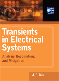 Transients in Electrical Systems: Analysis, Recognition, and Mitigation              by             J. C. Das