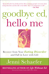 Goodbye Ed, Hello Me: Recover from Your Eating Disorder and Fall in Love with Life              by             Jenni Schaefer