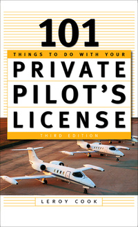 101 Things To Do After You Get Your Private Pilot's License              by             LeRoy Cook