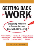 Getting Back to Work: Everything You Need to Bounce Back and Get a Job After a Layoff 9780071664202