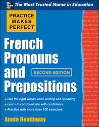 Practice Makes Perfect French Pronouns and Prepositions, Second Edition              by             Annie Heminway