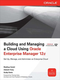 Building and Managing a Cloud Using Oracle Enterprise Manager 12c              by             Madhup Gulati; Adeesh Fulay; Sudip Datta
