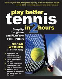 PLAY BETTER TENNIS IN TWO HOURS              by             Oscar Wegner; Steven Ferry