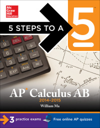 5 Steps to a 5 AP Calculus AB, 2014-2015 Edition              by             William Ma