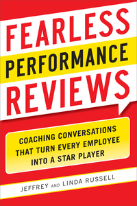 Fearless Performance Reviews: Coaching Conversations that Turn Every Employee into a Star Player              by             Jeff Russell; Linda Russell
