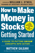 How to Make Money in Stocks Getting Started: A Guide to Putting CAN SLIM Concepts into Action 9780071810128