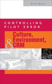 Controlling Pilot Error: Culture, Environment, and CRM (Crew Resource Management)              by             Tony T. Kern