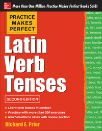 Practice Makes Perfect: Latin Verb Tenses 2E              by             Richard Prior